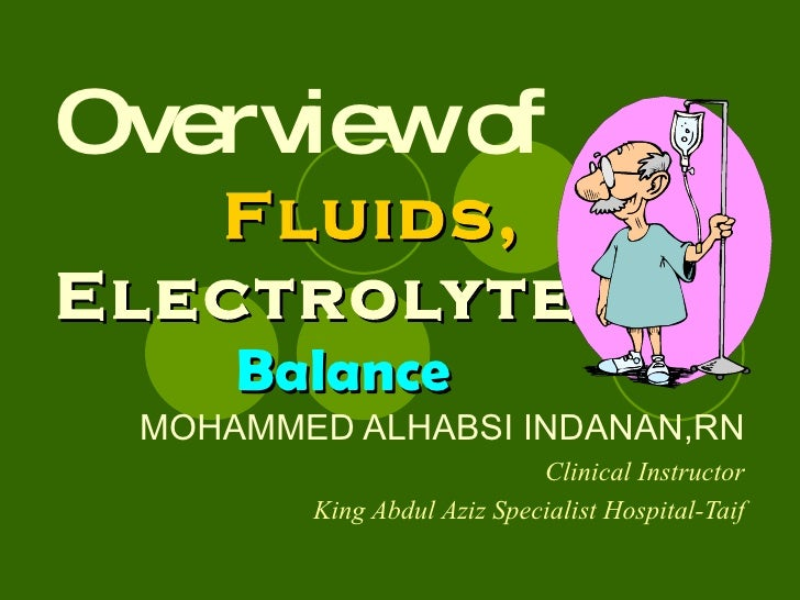 Overview of     Fluids,   Electrolytes     Balance MOHAMMED ALHABSI INDANAN,RN Clinical Instructor King Abdul Aziz Special...