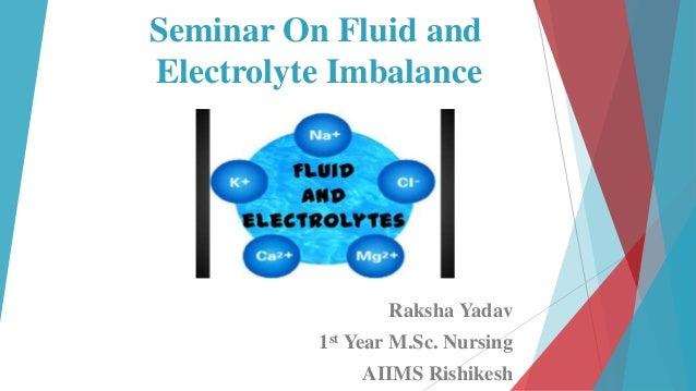 Seminar On Fluid and Electrolyte Imbalance Raksha Yadav 1st Year M.Sc. Nursing AIIMS Rishikesh