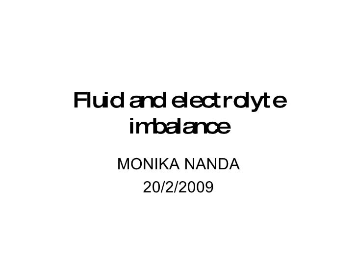 Fluid and electrolyte imbalance MONIKA NANDA 20/2/2009