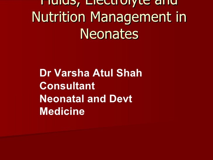 Fluids, Electrolyte andNutrition Management in        Neonates Dr Varsha Atul Shah Consultant Neonatal and Devt Medicine