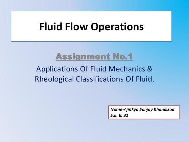 Fluid Flow Operations Assignment No.1 Applications Of Fluid Mechanics & Rheological Classifications Of Fluid. Name-Ajinkya...