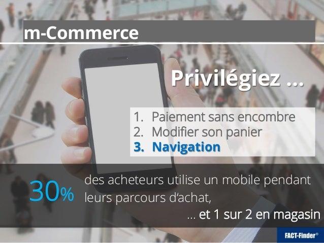 m-Commerce 1. Paiement sans encombre 2. Modifier son panier 3. Navigation Privilégiez ... des acheteurs utilise un mobile ...