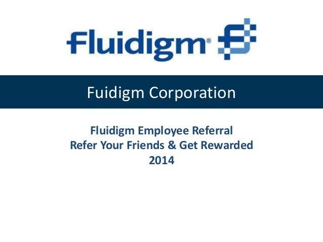 Fuidigm Corporation Fluidigm Employee Referral Refer Your Friends & Get Rewarded 2014