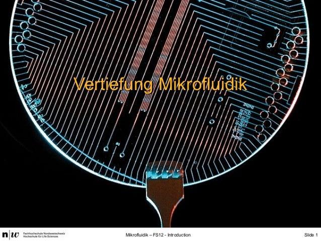 Slide 1Mikrofluidik – FS12 - Introduction Vertiefung MikrofluidikVertiefung Mikrofluidik