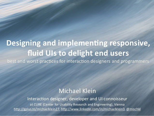 Designing	  and	  implemen-ng	  responsive,	       fluid	  UIs	  to	  delight	  end	  users	  best	  and	  worst	  prac.ces...