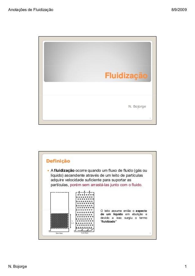 Anotações de Fluidização 8/9/2009 N. Bojorge 1 FluidizaçãoFluidização N. Bojorge 1 DefiniçãoDefinição A fluidização ocorre...