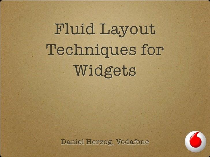 Fluid Layout Techniques for    Widgets     Daniel Herzog, Vodafone