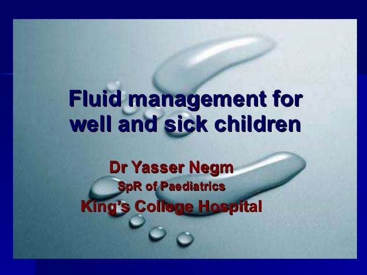 Fluid management for well and sick children Dr Yasser Negm SpR of Paediatrics King's College Hospital