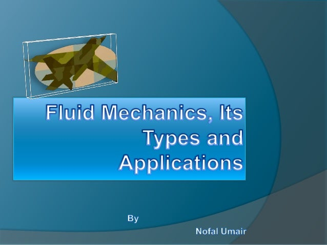  Definition  Fluid mechanics is the study of fluids and the forces on them. (Fluids include liquids, gases, and plasmas.)
