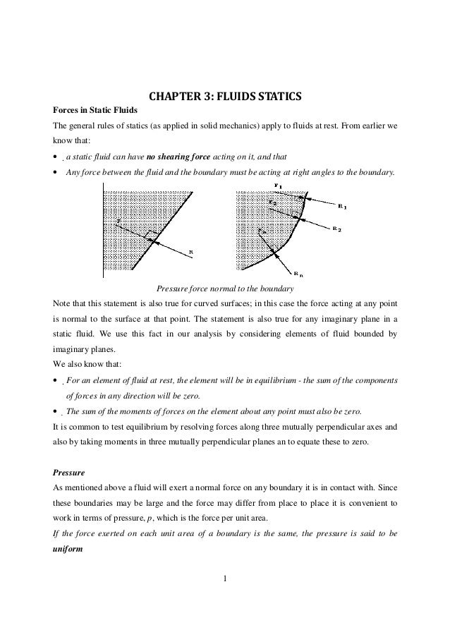 CHAPTER 3: FLUIDS STATICSForces in Static FluidsThe general rules of statics (as applied in solid mechanics) apply to flui...