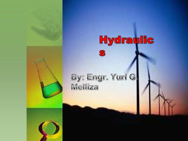 Hydraulics<br />By: Engr. Yuri G. Melliza<br />
