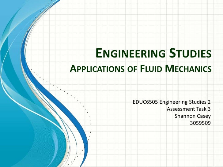 engineering fluid mechanics Description fluid mechanics is an essential subject in the study of the behaviour of fluids equally when at rest and when in motion whether a house hold application such as the mains water supply, the natural gas supply or industrial such as the design of the body of an automotive car, airplane, train or the provision of electricity from a.