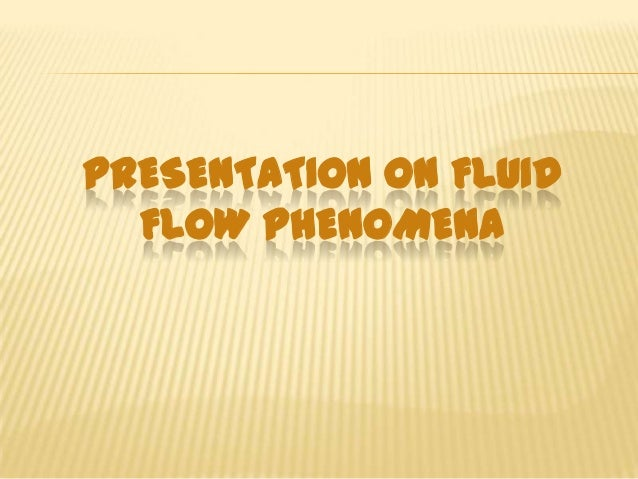 PRESENTATION ON FLUID FLOW PHENOMENA
