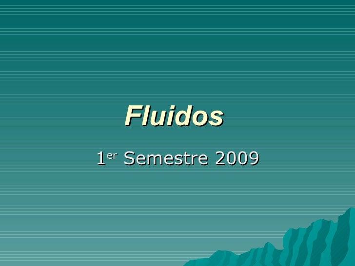 Fluidos   1 er  Semestre 2009