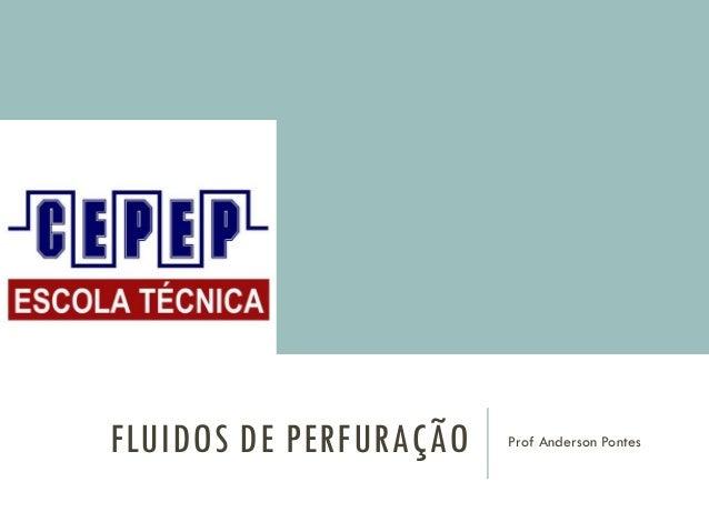 FLUIDOS DE PERFURAÇÃO Prof Anderson Pontes