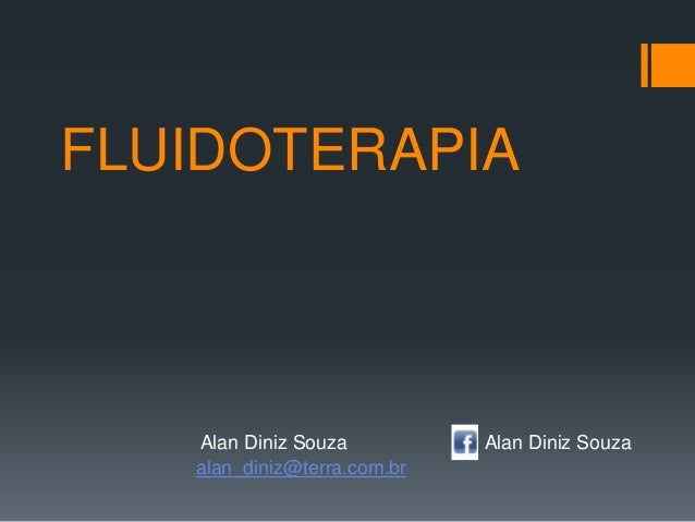 FLUIDOTERAPIA Alan Diniz Souza Alan Diniz Souza alan_diniz@terra.com.br
