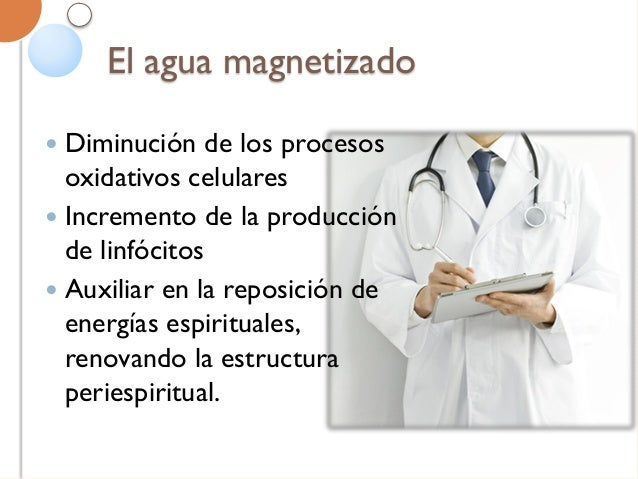 El agua magnetizado El agua magnetizado es agua normal acrescida de fluidos curadores.