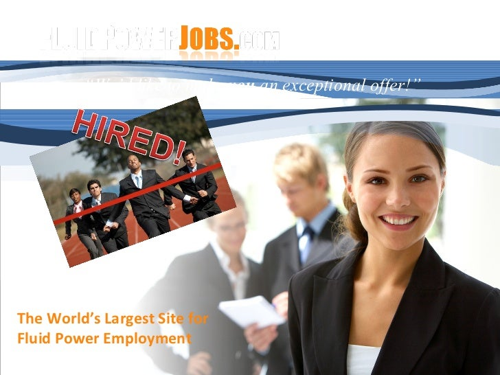 "The World's Largest Site for  Fluid Power Employment "" We'd like to make  you  an exceptional offer!"""