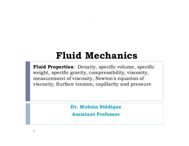 Fluid Properties: Density, specific volume, specific weight, specific gravity, compressibility, viscosity, measurement of ...