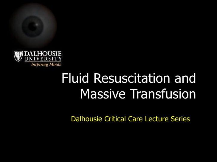 Fluid Resuscitation and Massive Transfusion Dalhousie Critical Care Lecture Series