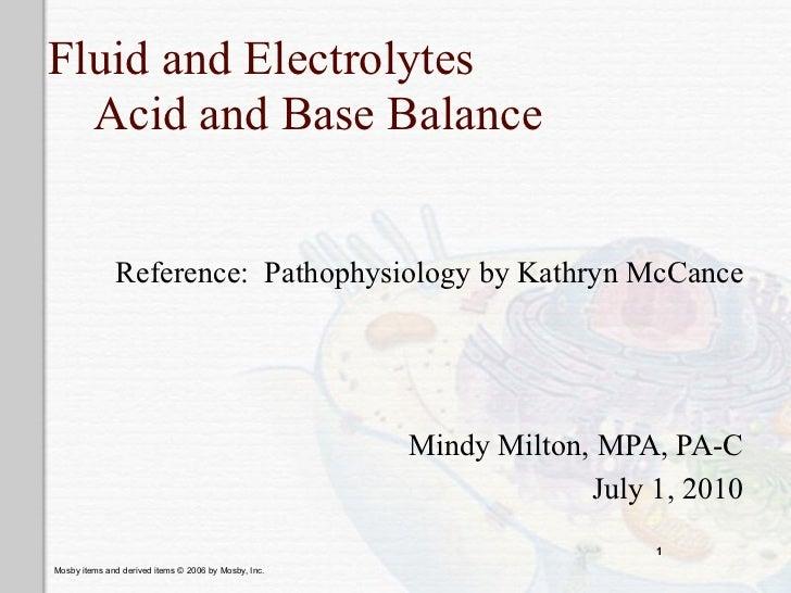 Fluid and Electrolytes  Acid and Base Balance              Reference: Pathophysiology by Kathryn McCance                  ...