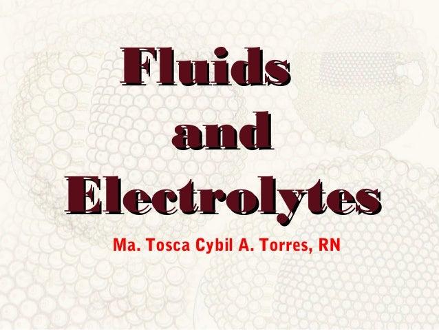 FluidsFluids andand ElectrolytesElectrolytes Ma. Tosca Cybil A. Torres, RN