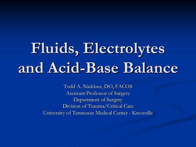 Fluids, ElectrolytesFluids, Electrolytes and Acidand Acid--Base BalanceBase Balance Todd A. Nickloes, DO, FACOSTodd A. Nic...