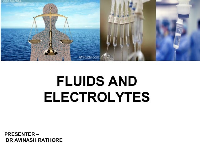 PRESENTER – DR AVINASH RATHORE FLUIDS AND ELECTROLYTES