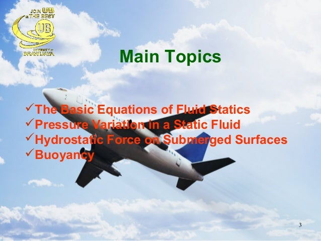 basic equations of fluid statics Fluid statics of fluid mechanic 3 main topics the basic equations of fluid statics pressure variation in a static fluid hydrostatic force on submerged.