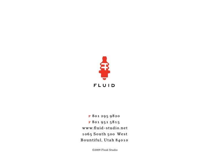 p 801 295 9820    f 801 951 5815 www.fluid-studio.net 1065 South 500 West Bountiful, Utah 84010       ©2009 Fluid Studio