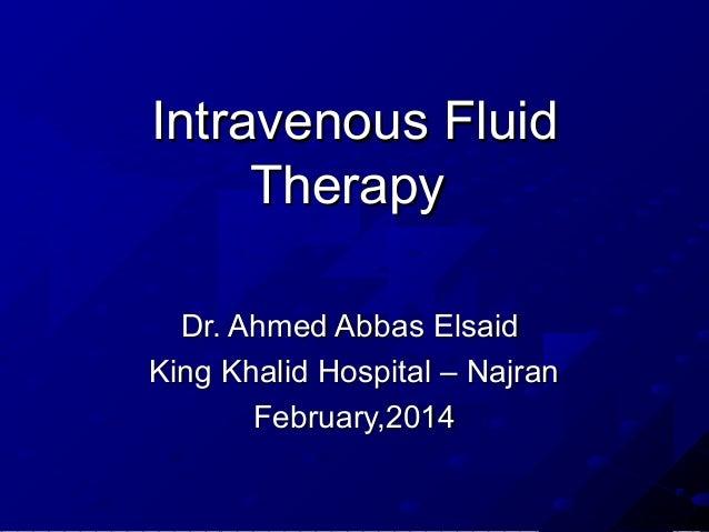 Intravenous Fluid Therapy Dr. Ahmed Abbas Elsaid King Khalid Hospital – Najran February,2014