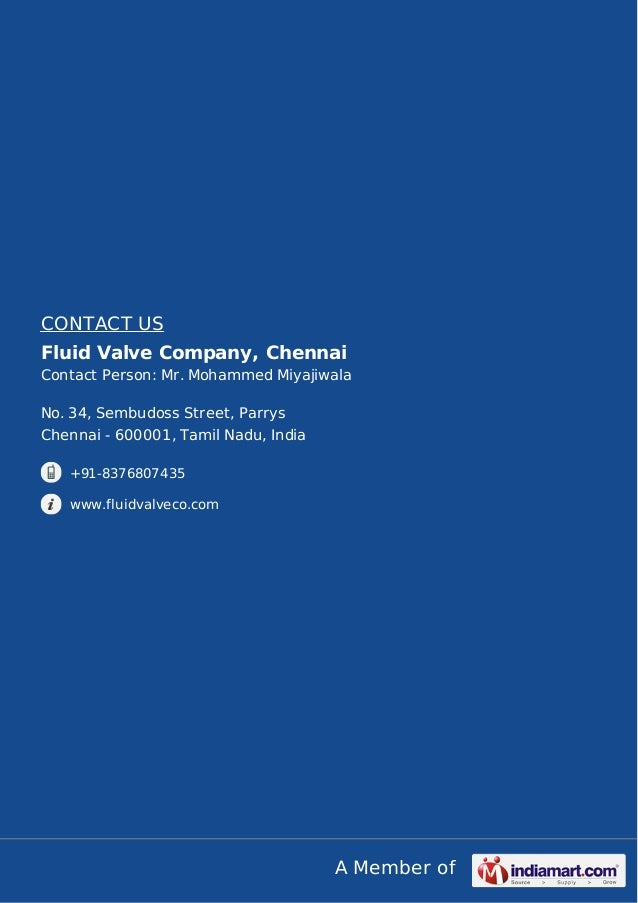 A Member of CONTACT US Fluid Valve Company, Chennai Contact Person: Mr. Mohammed Miyajiwala No. 34, Sembudoss Street, Parr...
