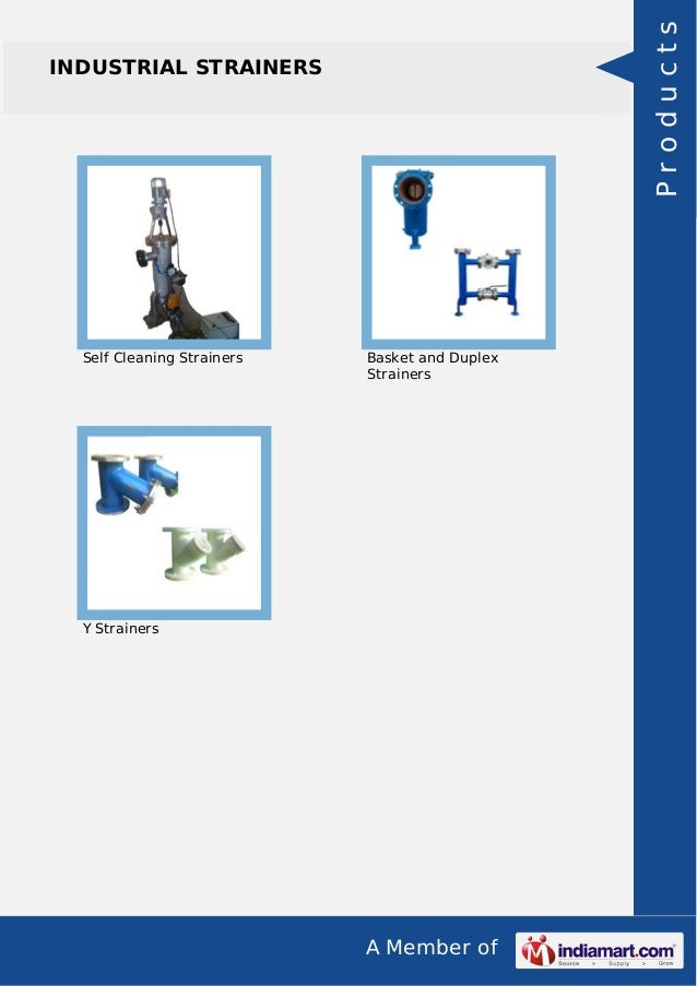 A Member of INDUSTRIAL STRAINERS Self Cleaning Strainers Basket and Duplex Strainers Y Strainers Products