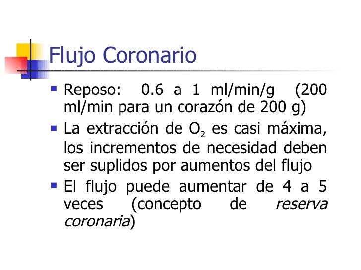 Flujo Coronario <ul><li>Reposo:  0.6 a 1 ml/min/g  (200 ml/min para un corazón de 200 g) </li></ul><ul><li>La extracción d...
