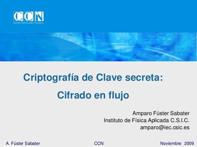 Criptografía de Clave secreta: Cifrado en flujo Amparo Fúster Sabater Instituto de Física Aplicada C.S.I.C. amparo@iec.csi...