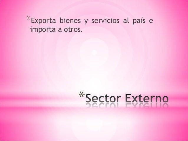 * *Exporta bienes y servicios al país e importa a otros.