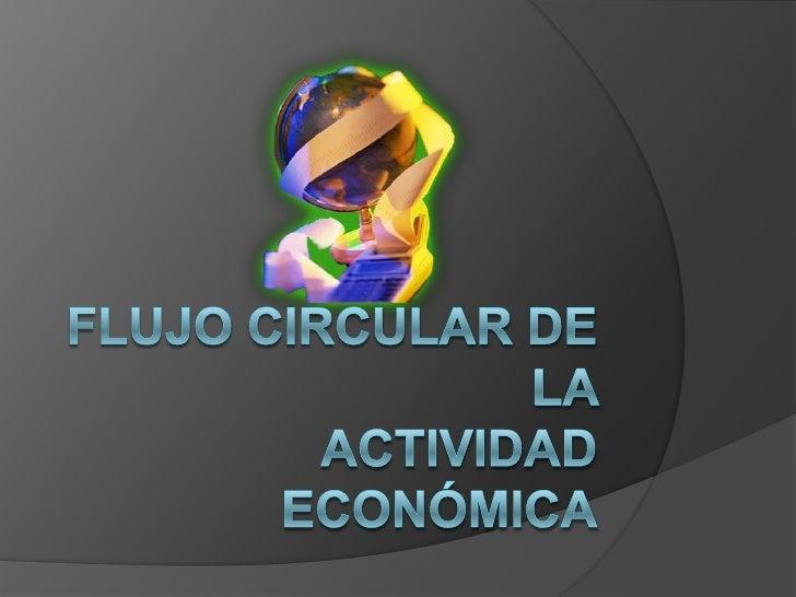 FLUJO CIRCULAR DE LA ACTIVIDAD ECONÓMICA<br />