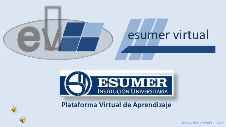 ev                  esumer virtual Plataforma Virtual de Aprendizaje                                     Carlos Mario Mora...