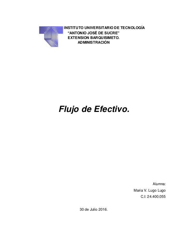 """INSTITUTO UNIVERSITARIO DE TECNOLOGÍA """"ANTONIO JOSÉ DE SUCRE"""" EXTENSION BARQUISIMETO. ADMINISTRACIÓN Flujo de Efectivo. Al..."""