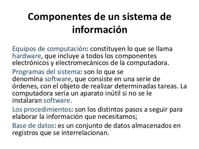 Equipos de computación: constituyen lo que se llama hardware, que incluye a todos los componentes electrónicos y electrome...