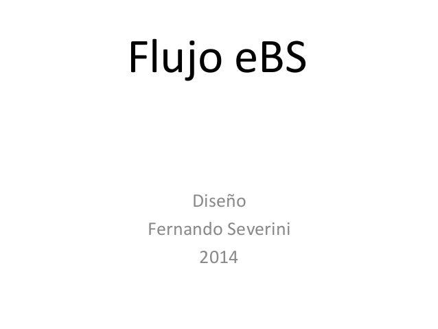 Flujo eBS Diseño Fernando Severini 2014