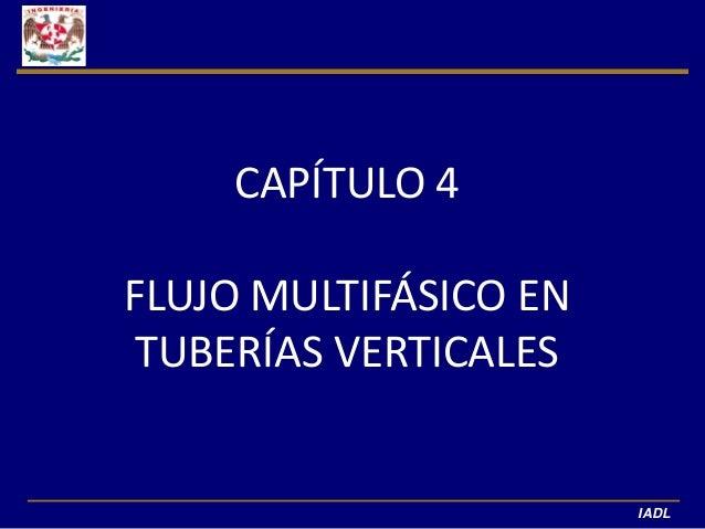 CAPÍTULO 4FLUJO MULTIFÁSICO EN TUBERÍAS VERTICALES                       IADL