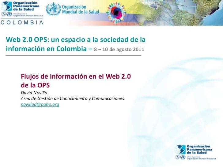 2004<br />Web 2.0 OPS: un espacio a la sociedad de la <br />información en Colombia –8 – 10 de agosto 2011<br />Flujos de ...