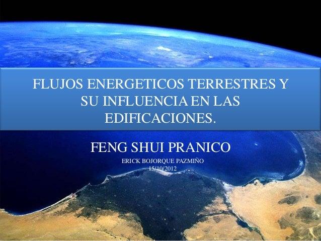 FLUJOS ENERGETICOS TERRESTRES Y      SU INFLUENCIA EN LAS         EDIFICACIONES.      FENG SHUI PRANICO          ERICK BOJ...