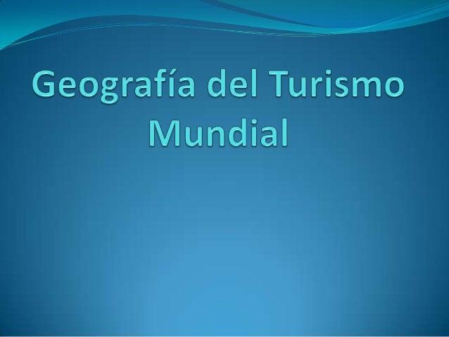 Geografía del Turismo 1-Los patrones de distribución espacial de la oferta y lademanda 2- Factores de localización turís...