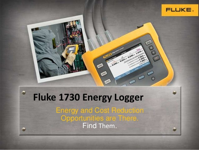 Fluke 1730 Energy Logger Energy and Cost Reduction Opportunities are There. Find Them.