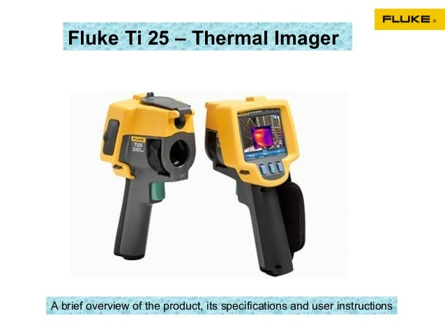 Fluke Ti 25 – Thermal ImagerA brief overview of the product, its specifications and user instructions