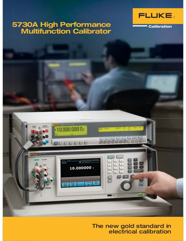 5730A High Performance Multifunction Calibrator The new gold standard in electrical calibration
