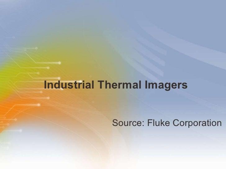 Industrial Thermal Imagers <ul><li>Source: Fluke Corporation </li></ul>