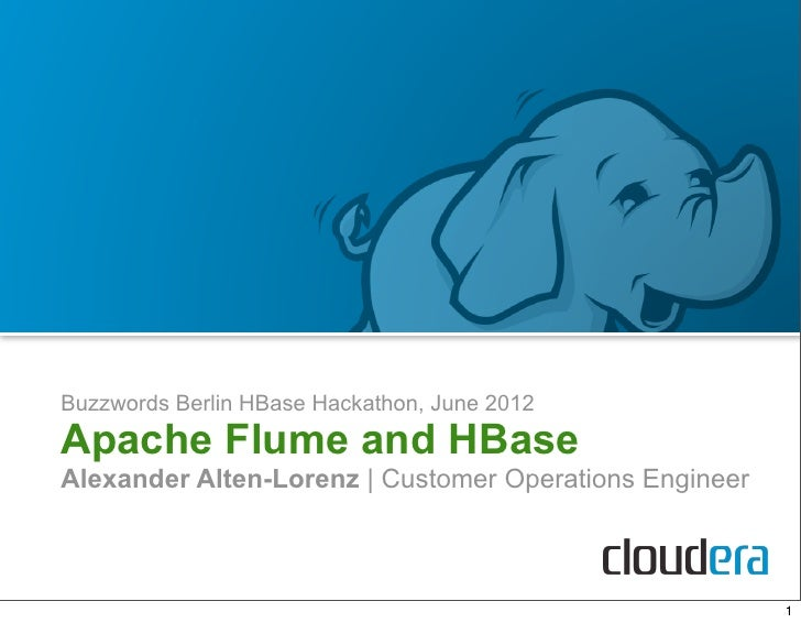 Buzzwords Berlin HBase Hackathon, June 2012Apache Flume and HBaseAlexander Alten-Lorenz | Customer Operations Engineer    ...